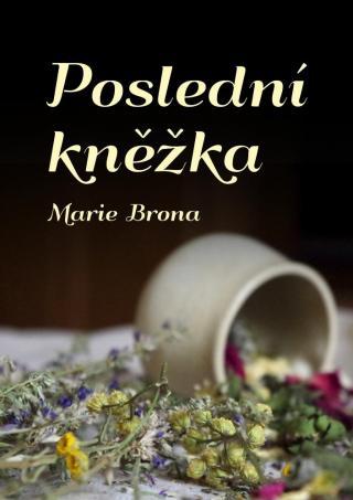 Poslední kněžka - Brona Marie [E-kniha]